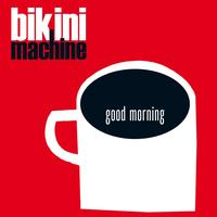 Bikini Machine - Good Morning
