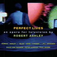 Robert Ashley - Perfect Lives