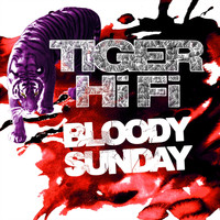 Tiger Hifi - Bloody Sunday