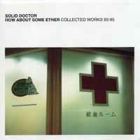 The Solid Doctor - How About Some Ether: Collected Works 93-95