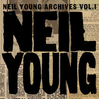 Neil Young - Neil Young Archives Vol. I (1963 - 1972)