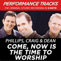 Phillips, Craig & Dean - Come, Now Is the Time to Worship (Performance Tracks) - EP