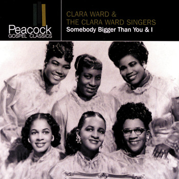 Clara Ward - Somebody Bigger Than You & I