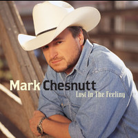 Mark Chesnutt - Lost In The Feeling