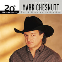 Mark Chesnutt - 20th Century Masters: The Millennium Collection: Best of Mark Chesnutt
