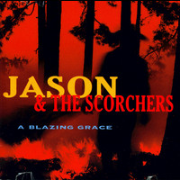 Jason & The Scorchers - A Blazing Grace