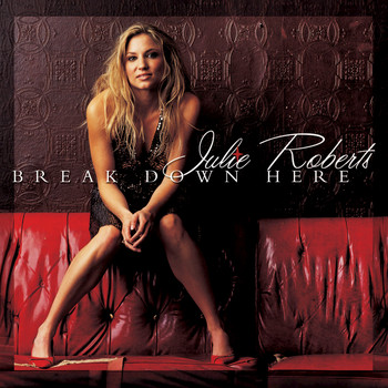 Julie Roberts - Break Down Here