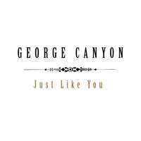 George Canyon - Just Like You (Album Version)