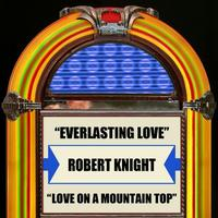 Robert Knight - Everlasting Love  Love On A Mountain Top
