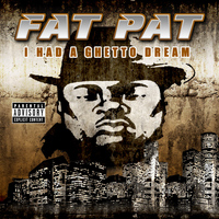 Fat Pat - I Had A Ghetto Dream (Explicit)