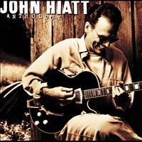 John Hiatt - Anthology:  John Hiatt