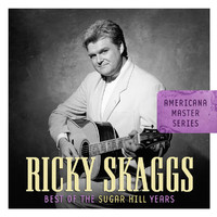 Ricky Skaggs - Americana Master Series: Best Of The Sugar Hill Years