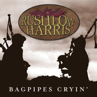 Rushlow Harris - Bagpipes Cryin'
