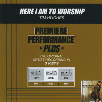 Tim Hughes - Premiere Performance Plus: Here I Am To Worship