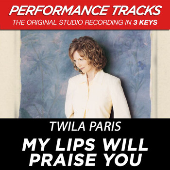 Twila Paris - My Lips Will Praise You (Performance Tracks) - EP