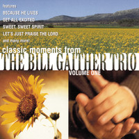 Bill Gaither - Classic Moments From The Bill Gaither Trio Vol. 1