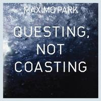Maximo Park - Questing, Not Coasting