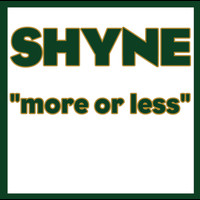 Shyne - More Or Less