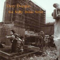 Dave Douglas - The Tiny Bell Trio