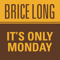 Brice Long - It's Only Monday