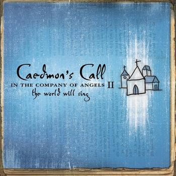 Caedmon's Call - In The Company of Angels II - The World Will Sing