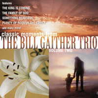Bill Gaither - Classic Moments From The Bill Gaither Trio, Vol. 2