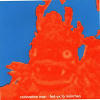Radioactive Man - Fed-Ex To Munchen