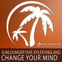 Sunlounger Feat. Kyler England - Change Your Mind
