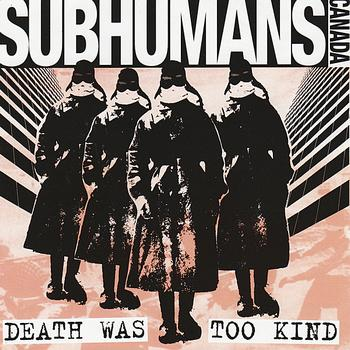 Subhumans - Death Was Too Kind (Explicit)