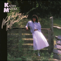 Kathy Mattea - Walk The Way The Wind Blows