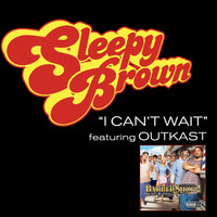 Sleepy Brown / OutKast - I Can't Wait featuring Outkast (Explicit)