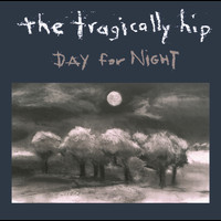The Tragically Hip - Day for Night (International Version [Explicit])