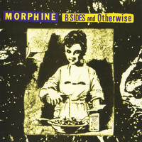 Morphine - B-Sides And Otherwise