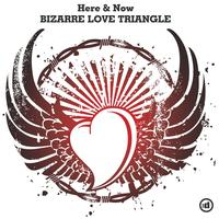 Here & Now - Bizarre Love Triangle