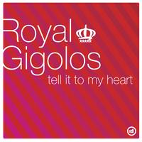 Royal Gigolos - Tell It To My Heart