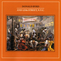 Donald Byrd And 125th Street, N.Y.C. - Donald Byrd And 125th Street, N.Y.C.