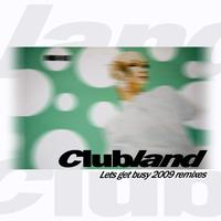 Clubland - Let's Get Busy 2009 Remixes