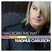 Magnus Carlsson - I Was Born This Way