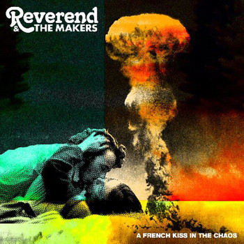 Reverend & The Makers - A French Kiss In The Chaos (Explicit)