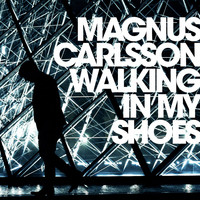Magnus Carlsson - Walking In My Shoes