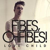 Fibes, Oh Fibes! - Love Child