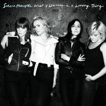 Sahara Hotnights - What If Leaving Is a Loving Thing
