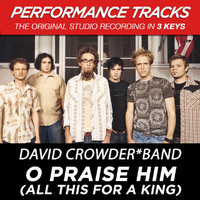 David Crowder*Band - O Praise Him (All This For A King) [Performance Tracks] - EP