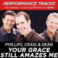 Phillips, Craig & Dean - Your Grace Still Amazes Me (Performance Tracks) - EP