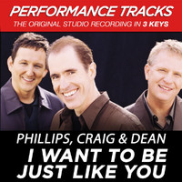 Phillips, Craig & Dean - I Want To Be Just Like You (Performance Tracks)