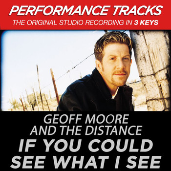 Geoff Moore & The Distance - If You Could See What I See (Performance Tracks)