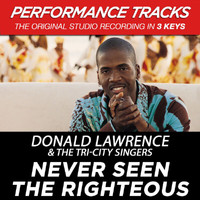 Donald Lawrence & The Tri-City Singers - Never Seen the Righteous (Performance Tracks) - EP