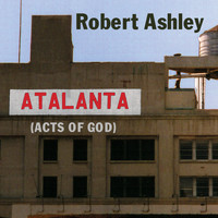 Robert Ashley - Atalanta - Acts of God