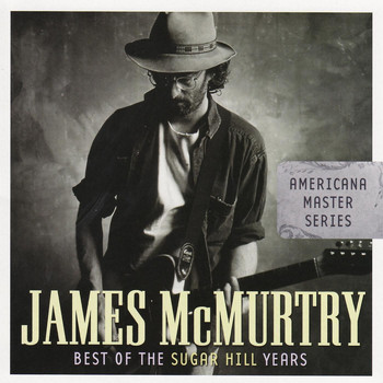 James McMurtry - Americana Master Series: Best Of The Sugar Hill Years