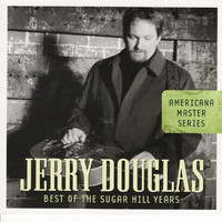 Jerry Douglas - Americana Master Series: Best Of The Sugar Hill Years